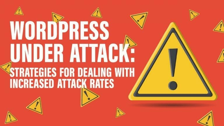 WordPress Under Attack: Strategies for Dealing with Increased Attack Rates